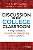 Discussion in the College Classroom : Getting Your Students Engaged and Participating in Person and Online, Howard, Jay R., 1118571355
