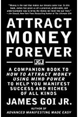 Attract Money Forever: A Companion Book to How to Attract Money Using Mind Power to Help You Manifest Success and Riches of All Kinds Paperback