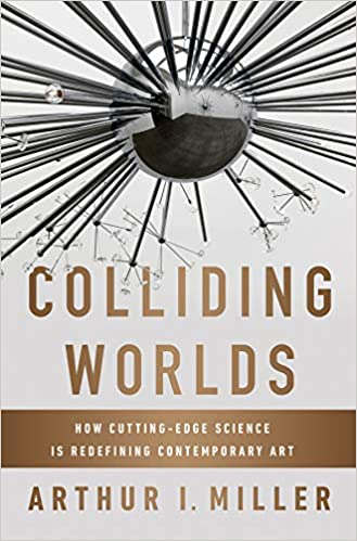 Colliding Worlds: How Cutting-Edge Science Is Redefining Contemporary Art: Amazon.es: Arthur I. Miller: Libros en idiomas extranjeros