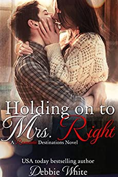 Holding on to Mrs. Right (Romantic Destinations, Book 2) by [White, Debbie]