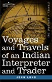 Voyages and Travels of an Indian Interpreter and Trader, John Long, 1602060797