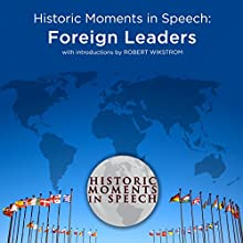 Historic Moments in Speech: Foreign Leaders Speech by  The Speech Resource Company Narrated by Robert Wikstrom