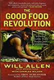 The Good Food Revolution: Growing Healthy Food, People, and Communities by Will Allen unknown edition [Hardcover(2012)]