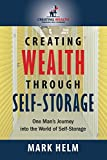 Creating Wealth Through Self Storage: One Man's Journey into the World of Self-Storage