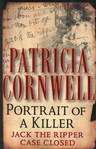 Portrait of a Killer: Jack the Ripper--Case Closed by Patricia Cornwell