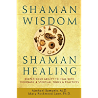 Shaman Wisdom, Shaman Healing: Deepen Your Ability to Heal with Visionary and Spiritual Tools and Practices (English…