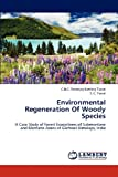 Environmental Regeneration of Woody Species, Tiwari G.B.G. Pananjay Kartikey and Tiwari S. C., 3838385497