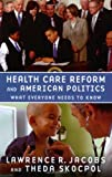 Health Care Reform and American Politics : What Everyone Needs to Know, Jacobs, Lawrence and Skocpol, Theda, 0199769125