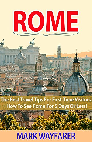 Rome: The Best Travel Tips for First-Time Visitors.  How to See Rome for 5 Days or Less! (rome travel guide, italy travel guide, rome sweet rome)