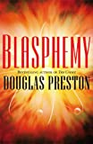 Front cover for the book Blasphemy by Douglas Preston