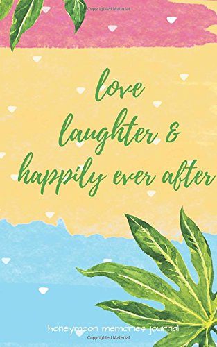 Love, Laughter, and Happily Ever After: Honeymoon Memories Journal; with Marriage Advice Quotes; for Honeymoon Memories, Small Travel Journal