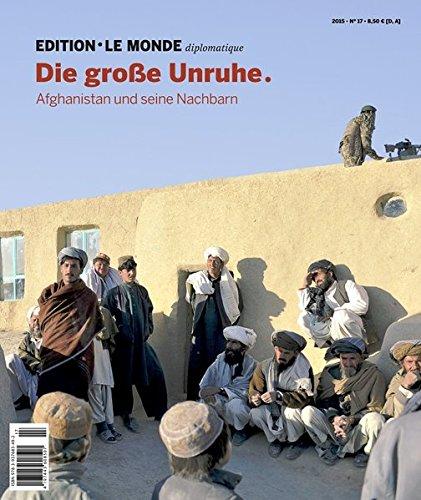 Die große Unruhe: Afghanistan und seine Nachbarn Taschenbuch – 5. Mai 2015 Sven Hansen Barbara Bauer Dorothee D' Aprile Le Monde diplomatique