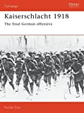 img - for Kaiserschlacht 1918: The Final German Offensive (Campaign) book / textbook / text book