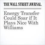 Energy Transfer Could Soar if It Plays Nice With Williams | Spencer Jakab