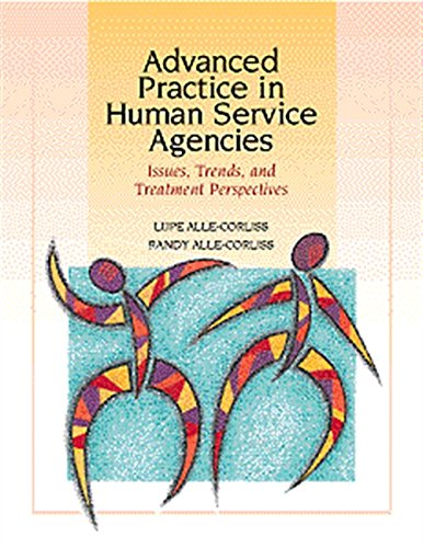 Advanced Practice in Human Service Agencies: Issues, Trends, and Treatment Perspectives (Skills, Techniques, & Process for Human Services)