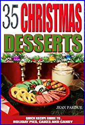 35 Christmas Dessert Recipes: Quick Recipe Guide to Holiday Pies, Cakes and Candy