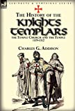 The History of the Knights Templars, the Temple Church, and the Temple, 1119-1312, Charles G. Addison, 0857069527