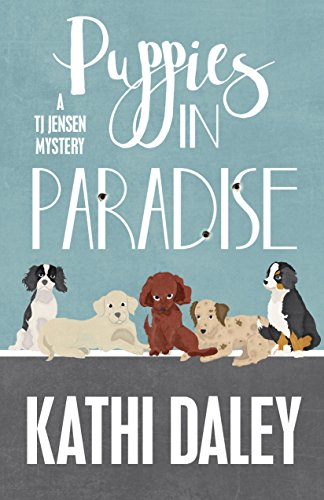 Puppies in Paradise (A Tj Jensen Mystery Book 5) by [Daley, Kathi]