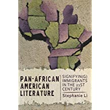 Pan–African American Literature: Signifyin(g) Immigrants in the Twenty-First Century