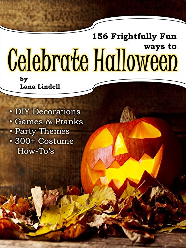 156 Frightfully Fun Ways to Celebrate Halloween: (DIY Decorations, Games & Pranks, Party Themes, 300+ Costume Ideas & How To's)