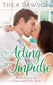 Acting on Impulse (Silverweed Falls Book 2) by [Dawson, Thea]
