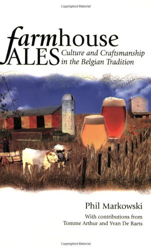 Farmhouse Ales: Culture and Craftsmanship in the Belgian Tradition by Phil Markowski