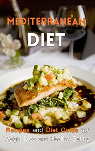 (Mediterranean Diet: Recipes and Diet Guide for Weight Loss and Healthy Eating (Mediterranean Diet, Mediterranean Recipes, Mediterranean Cookbook, Weight Loss Guide))
