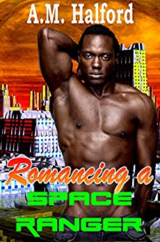 Romancing a Space Ranger (A Space Ranger Story) by [Halford, A.M.]