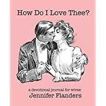 How Do I Love Thee?: A Devotional Journal for Wives by Jennifer Flanders (2015-08-24)
