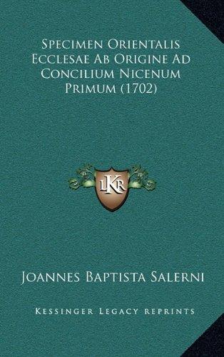 Download Specimen Orientalis Ecclesae Ab Origine Ad Concilium Nicenum Primum (1702) (Latin Edition) ebook