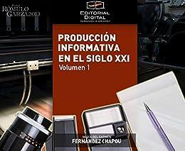 Producción informativa en el siglo XXI. Volumen 1 de [Chapou, María del Carmen Fernández]