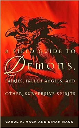 A field guide to demons fairies fallen angels and other a field guide to demons fairies fallen angels and other subversive spirits carol k mack dinah mack amazon books fandeluxe Image collections