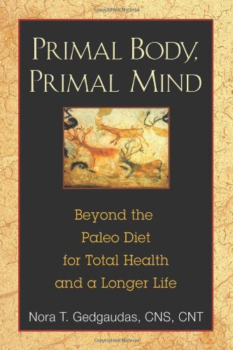 [PDF] Primal Body, Primal Mind: Beyond the Paleo Diet for Total Health and a Longer Life Free Download | Publisher : Healing Arts Press | Category : Cooking & Food | ISBN 10 : 1594774137 | ISBN 13 : 9781594774133