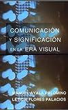 Comunicación y Significación en la Era Visual (Spanish Edition)