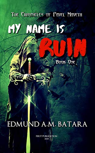 Book: My Name is RUIN - The Chronicles of Pavel Maveth - Book One (Pavel Maveth Series 1) by Edmund A. Manzano Batara