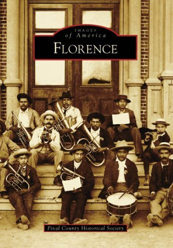 Read Online Florence (AZ) (Images of America) by Pinal County Historical Society (2007-09-24) ebook