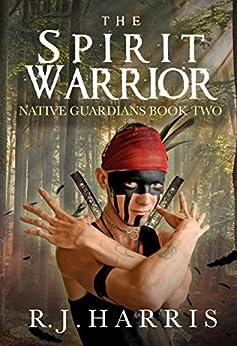 The Spirit Warrior (Native Guardians Book 2) by [Harris, R.J.]
