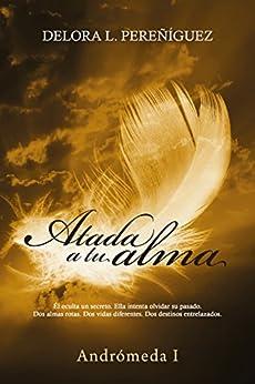 Atada a tu alma (Andrómeda I) de [Pereñíguez, Delora L.]