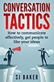 Conversation Tactics: How to Communicate Effectively Get People to like your ideas