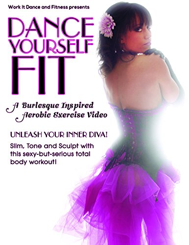 (Dance Yourself Fit: A Burlesque Inspired Aerobic Exercise Video)