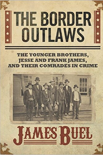 The Border Outlaws: An Authentic and Thrilling History of the Most Noted Bandits of Ancient Or Modern Times: The Younger