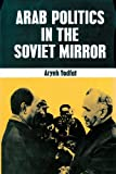 Arab Politics in the Soviet Mirror, Yodfat, Aryeh Y., 087855159X
