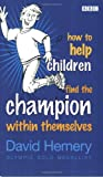 How to Help Children Find the Champion Within Themselves, David Hemery, 0563519681