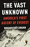 Front cover for the book The Vast Unknown: America's First Ascent of Everest by Broughton Coburn