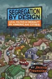 "Jessica Trounstine, ""Segregation by Design: Local Politics and Inequality in American Cities"" (Cambridge UP, 2018)"