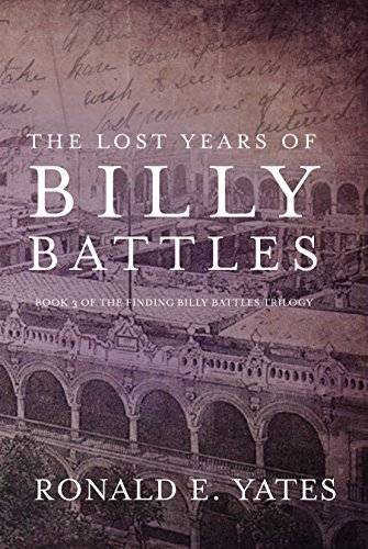 The Lost Years of Billy Battles: Book 3 in the Finding Billy Battles Trilogy by [Yates, Ronald]