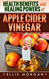 Health Benefits and Healing Powers of Apple Cider Vinegar (Natures Natural Miracle Healers) (Volume 1)
