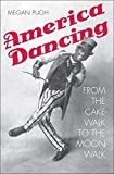 img - for America Dancing: From the Cakewalk to the Moonwalk by Pugh Megan (2015-11-17) Hardcover book / textbook / text book