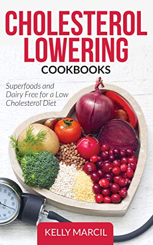Cholesterol Lowering Cookbooks: Superfoods and Dairy Free for a Low Cholesterol -