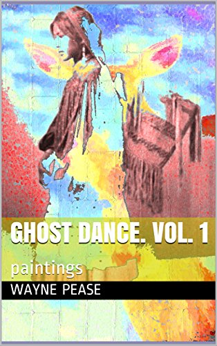 GHOST DANCE.  vol. 1: paintings por Wayne Pease